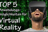 VR-Virtual Reality - Top 5 Anwendungsmöglichkeiten